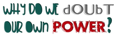 doubt our power